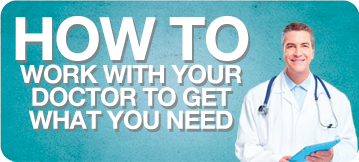 How to Work with your Doctor to Get What you need