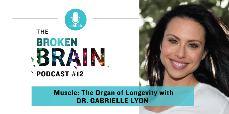 The Broken Brain Podcast With Dr. Gabrielle Lyon