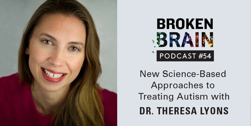 The Broken Brain Podcast with Dr. Theresa Lyons